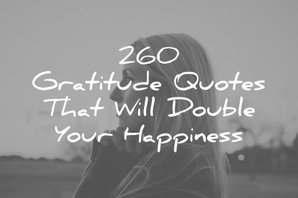 260 gratitude quotes that will double your happiness wisdom quotes