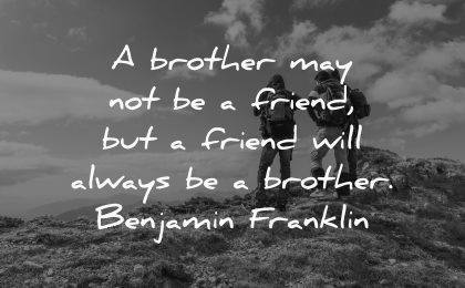 brother may not be friend will always benjamin franklin wisdom people nature mountain