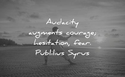 adversity quotes audacity augments courage hesitation fear publilius syrus wisdom