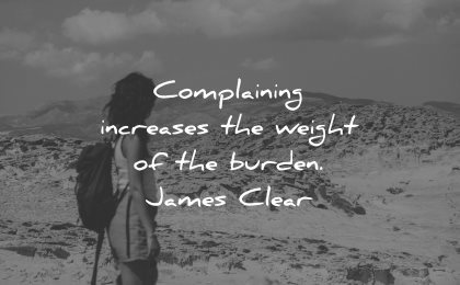 adversity quotes complaining increases weight burden james clear wisdom