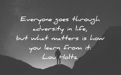 adversity quotes everyone goes through life what matters learn from lou holtz wisdom