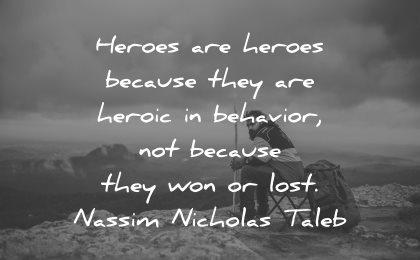 adversity quotes heroes because heroic behavior nassim nicholas taleb wisdom