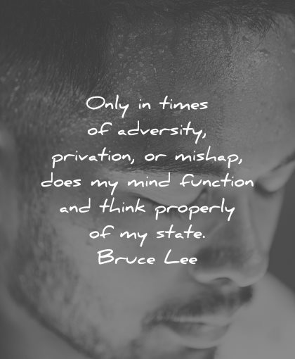 adversity quotes times privation mishap mind function think properly bruce lee wisdom