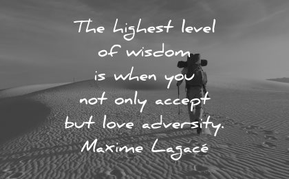 adversity quotes highest level wisdom when accept love adversity maxime lagace