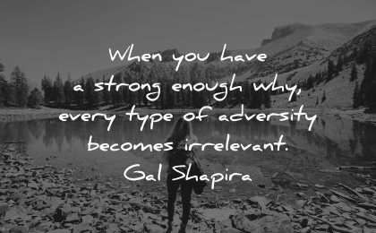 adversity quotes when have strong enough why becomes irrelevant gal shapira wisdom