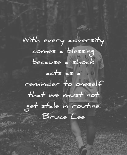 adversity quotes comes blessing shock acts reminder oneself stale routine bruce lee wisdom