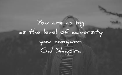 adversity quotes are big level conquer gal shapira wisdom