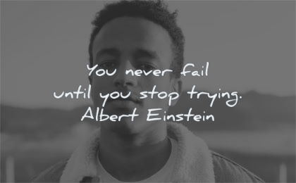 albert einstein quotes you never fail until stop trying wisdom black man looking