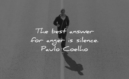 anger quotes best answer silence paulo coelho wisdom man running