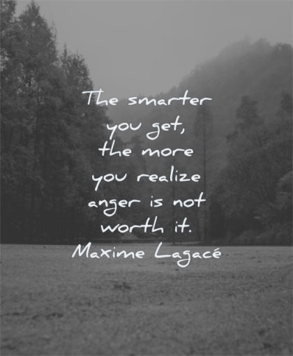 anger quotes smarter you get more realize not worth maxime lagace wisdom road nature mountains