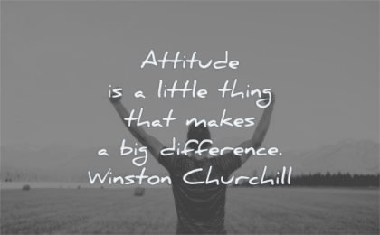 attitude quotes little thing makes big difference winston churchill wisdom man happy