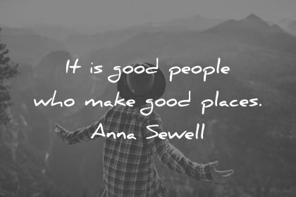 attitude quotes it is good people who make good places anna sewell wisdom quotes