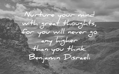 attitude quotes nurture your mind great thoughts you will never higher think benjamin disraeli wisdom