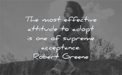 attitude quotes most effective adopt one supreme acceptance robert greene wisdom woman sitting