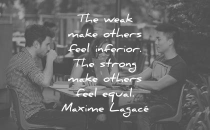 attitude quotes weak make others feel inferior strong equal maxime lagace wisdom people coffee talking woman man