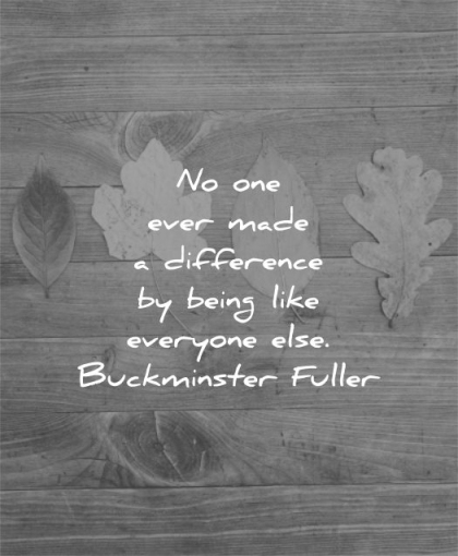 be yourself quotes one ever made difference being like everyone else buckminster fuller wisdom