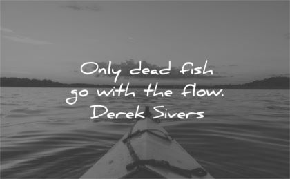 be yourself quotes only dead fish with flow derek sivers wisdom kayak water