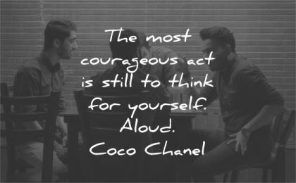 be yourself quotes most courageous act still think aloud coco chanel wisdom friends talking men
