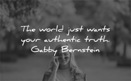 be yourself quotes world just wants your authentif truth gabby bernstein wisdom woman glasses nature looking