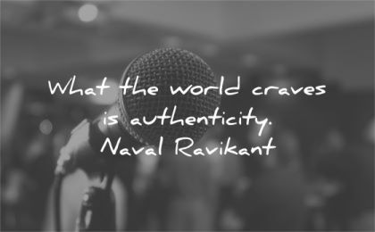 be yourself quotes what world craves authenticity naval ravikant wisdom mic