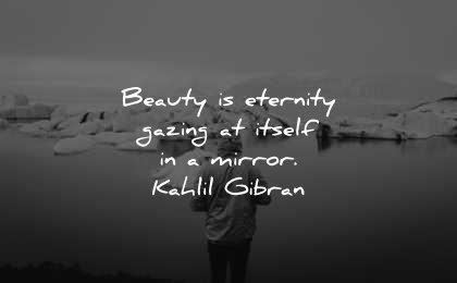 beautiful quotes beauty eternity gazing itself mirror kahlil gibran wisdom man lake icebergs
