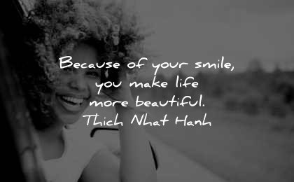 beautiful quotes because your smile make life thich nhat hanh wisdom woman