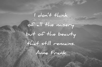 4df911487b beautiful quotes i dont think of all the misery but of the beauty that  still remains