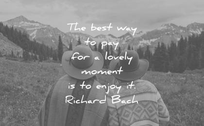 beautiful quotes best way pay for lovely moment enjoy richard bach