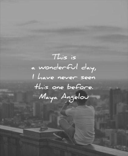 beautiful quotes this wonderul day have never seen this one before maya angelou wisdom man solitude city roof