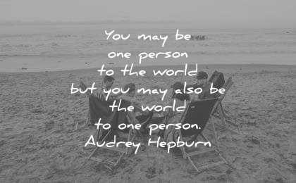 beautiful quotes you may one person world may the world audrey hepburn wisdom