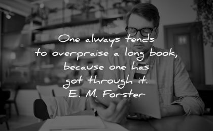 book quotes always tends overpraise because one has got through forster wisdom