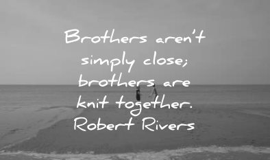 brother quotes brothers arent simple close knit together robert rivers wisdom beach
