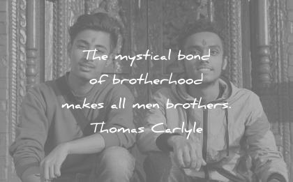 brother quotes mystical bond brotherhood makes men brothers thomas carlyle wisdom