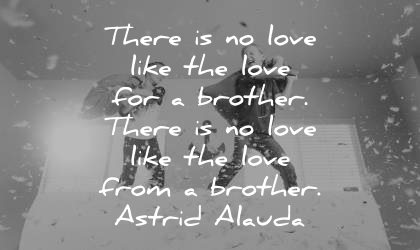 brother quotes there love like from astrid alauda wisdom