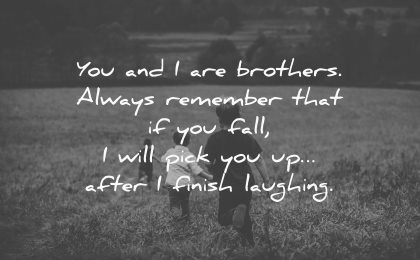 brother quotes brothers always remember fall pick after finish laughing wisdom kids running fields