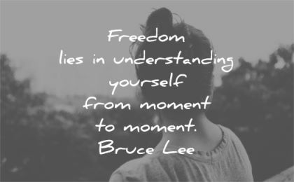 bruce lee quotes freedom lies understanding yourself moment wisdom woman