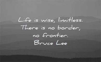 bruce lee quotes life wise limitless there border frontier wisdom nature mountains