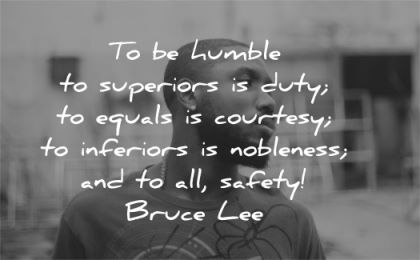bruce lee quotes humble superiors is duty equals courtesy inferiors nobleness all safety wisdom black man