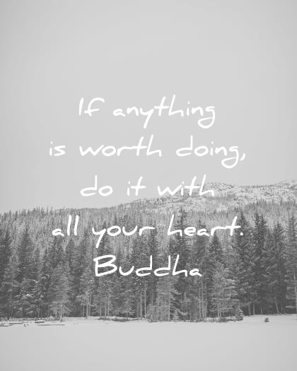 buddha quotes anything worth doing with your hearth wisdom