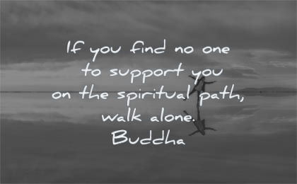 buddha quotes you find one support the spiritual path walk alone wisdom
