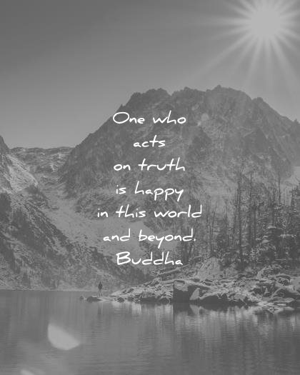 buddha quotes one who acts truth happy this world beyond wisdom