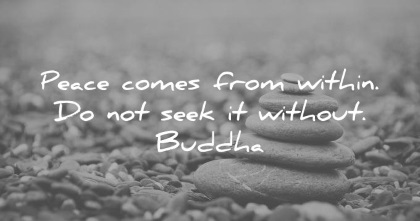 buddha quotes peace comes from within do not seek it without wisdom quotes