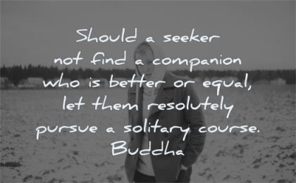 buddha quotes should seeker find companion better equal let them resolutely pursue solitary course wisdom