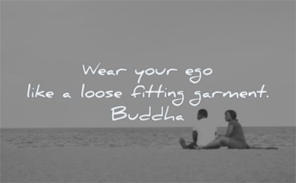 buddha quotes wear your ego like loose fitting garment buddha wisdom man woman couple beach sea sitting