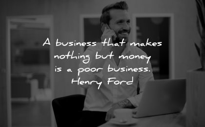 business quotes makes nothing money poor henry ford wisdom man speaking phone
