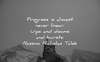 business quotes progress almost never linear ups downs bursts nassim nicholas taleb wisdom man nature