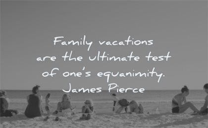 calm quotes family vacations ultimate test ones equanimity james pierce wisdom beach people