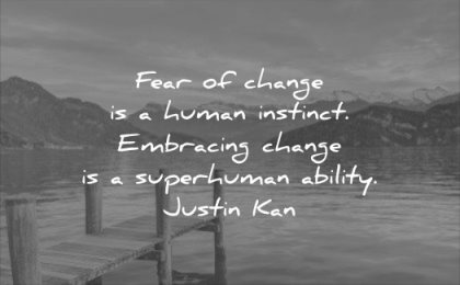 calm quotes fear change human instinct embracing superhuman ability justin kan wisdom water lake nature