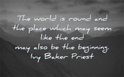 change quotes world round place which may beginning ivy baker priest wisdom nature landscape