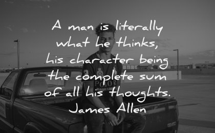 character quotes man literally what thinks being complete thoughts james allen wisdom
